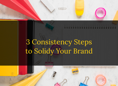 3 Consistency Steps to Start Solidifying Your Brand