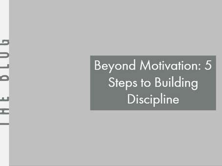 Beyond Motivation: 5 Steps to Building Discipline