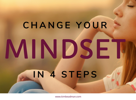 HOW TO CHANGE YOUR MINDSET IN 4 STEPS