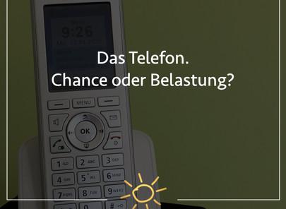 Das Telefon. Chance oder Belastung?