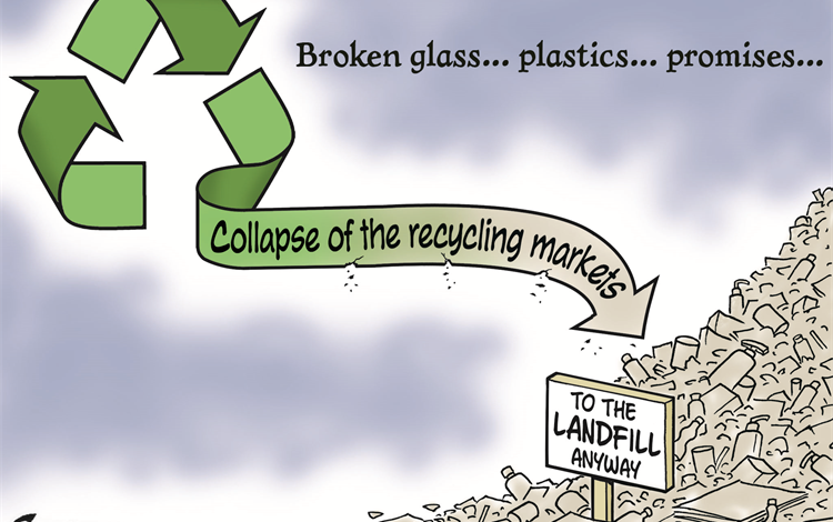 """Cartoon showing a recycling symbol going to a landfill with text saying, """"Broken glass... plastics... promises... Collapse of the recycling markets... to the landfill anyway"""""""