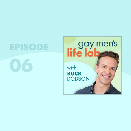 Episode 6 - Getting Messy and Being Real as Gay Men