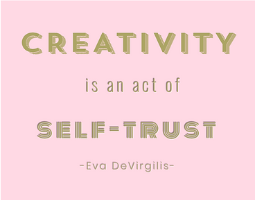 """Creativity is an act of self-trust""  -E"