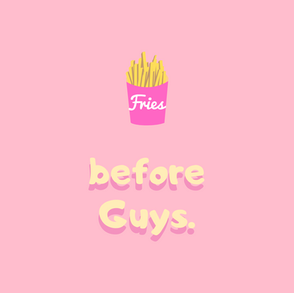 Insta_Fries before Guys..png