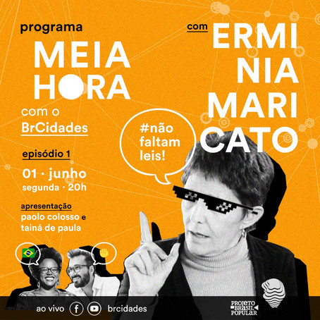 🚩 Erminia Maricato é a convidada do primeiro episódio do Meia Hora com o BrCidades. Dia 1º de junho