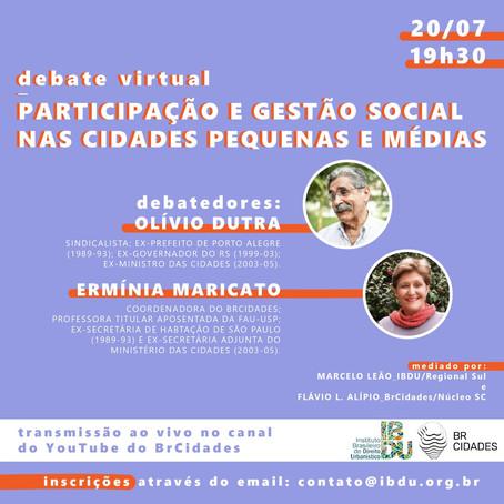 Debate BrCidades e IBDU | PARTICIPAÇÃO E GESTÃO SOCIAL NAS CIDADES PEQUENAS E MÉDIAS