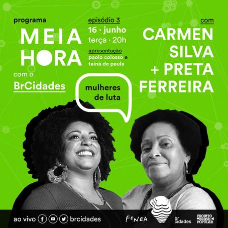 Meia hora com BrCidades   Com Carmem Silva e Preta Ferreira