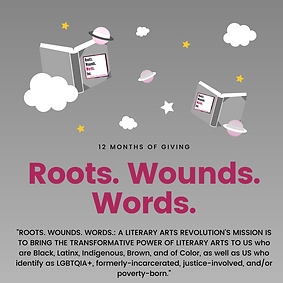ROOTS. WOUNDS. WORDS._ A LITERARY ARTS R