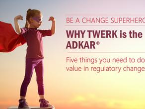 Why Regulatory Change Managers need to TWERK