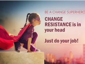 Change resistance is just poor Change Management