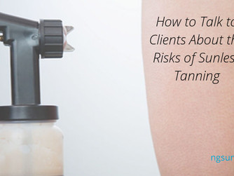 How to Talk to Clients About the Risks of Sunless Tanning