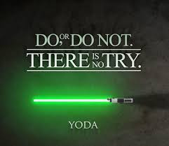 """Do, or do not, there is no try!"""