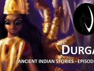 Ancient Indian Stories | Ep 02 | Durga