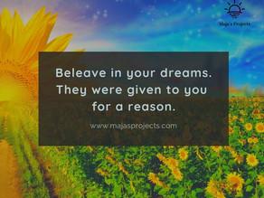 Tro på dina drömmar. Du fick de för en anledning.