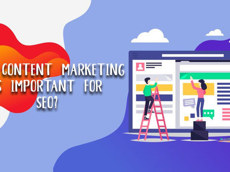 Why Content Marketing is Important for SEO