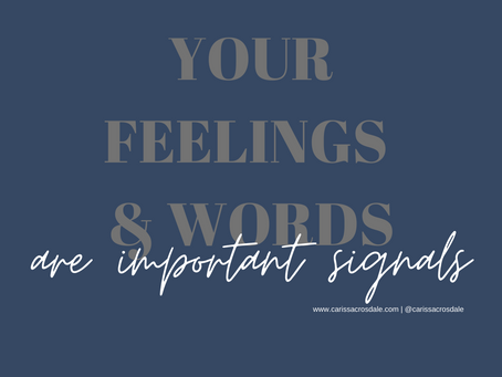 Your feelings & words are important signals