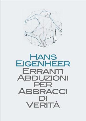 Hans Eigenheer, Erranti abduzioni per abbracci di verità - copertina.jpg