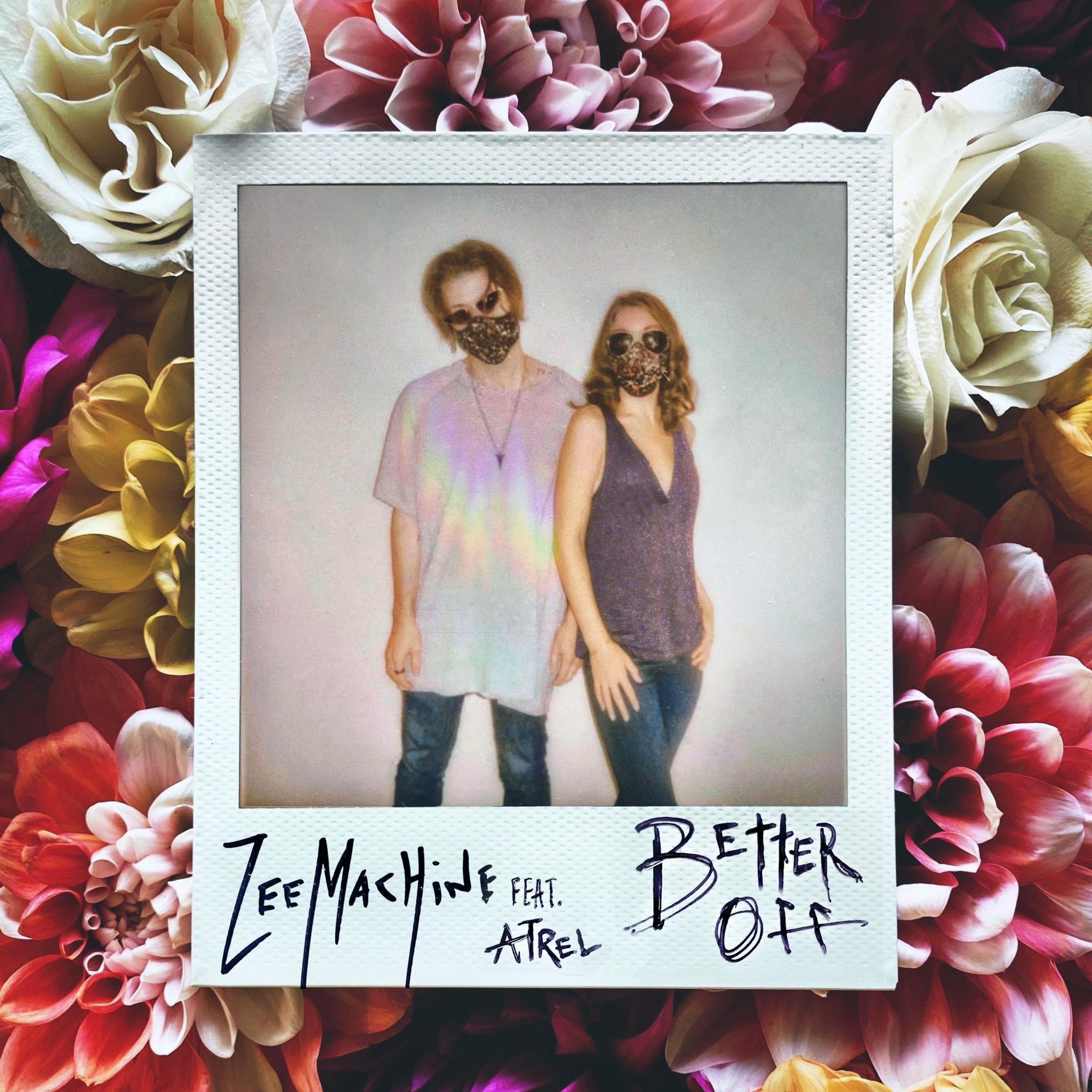"""Better Off"" - Zee Machine featuring Atrel"