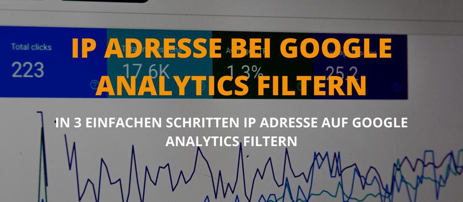 IP Adresse über Google Analytics filtern - In 3 einfachen Schritten