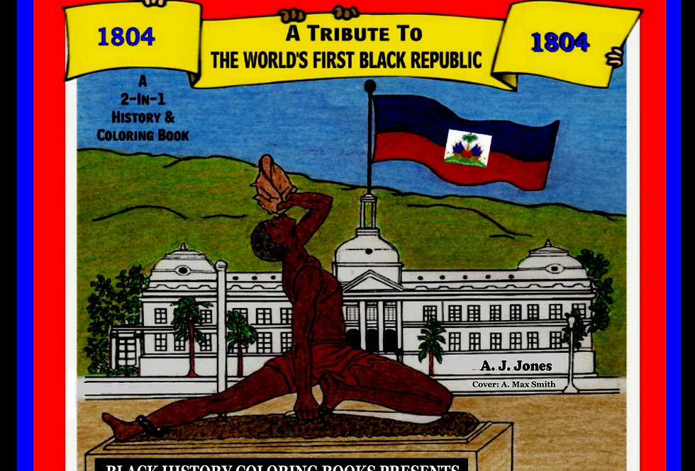 Haiti: A Tribute to the World's First Black Republic By A. J. Jones