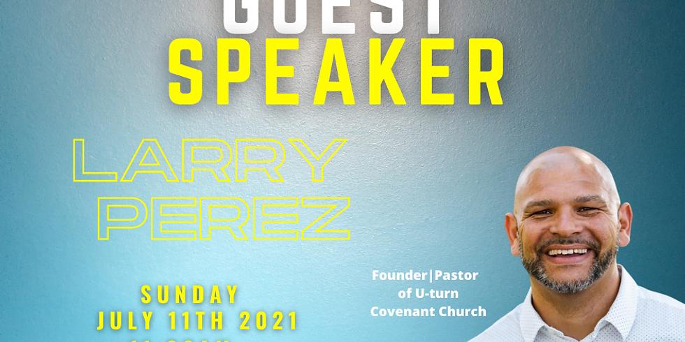 GUEST SPEAKER : PASTOR LARRY PEREZ