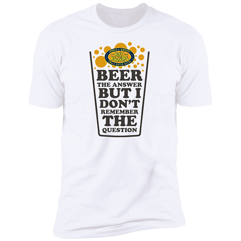 Beer the answer but I don't remember the question Premium Short Sleeve T-Shirt