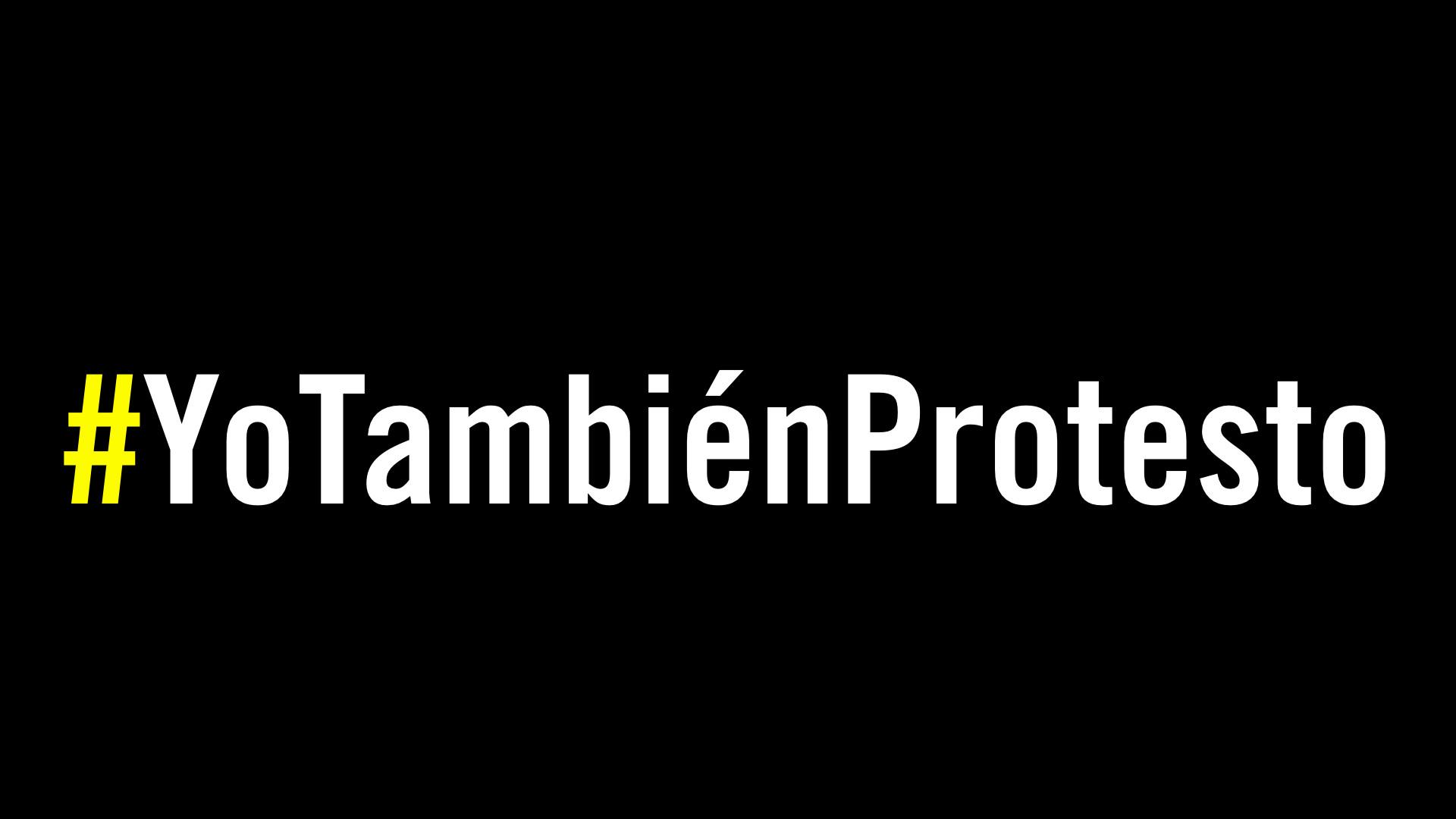 #YoTambiénProtesto