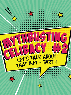 Mythbusting Celibacy #2   Let's Talk about That Gift (Part 1)