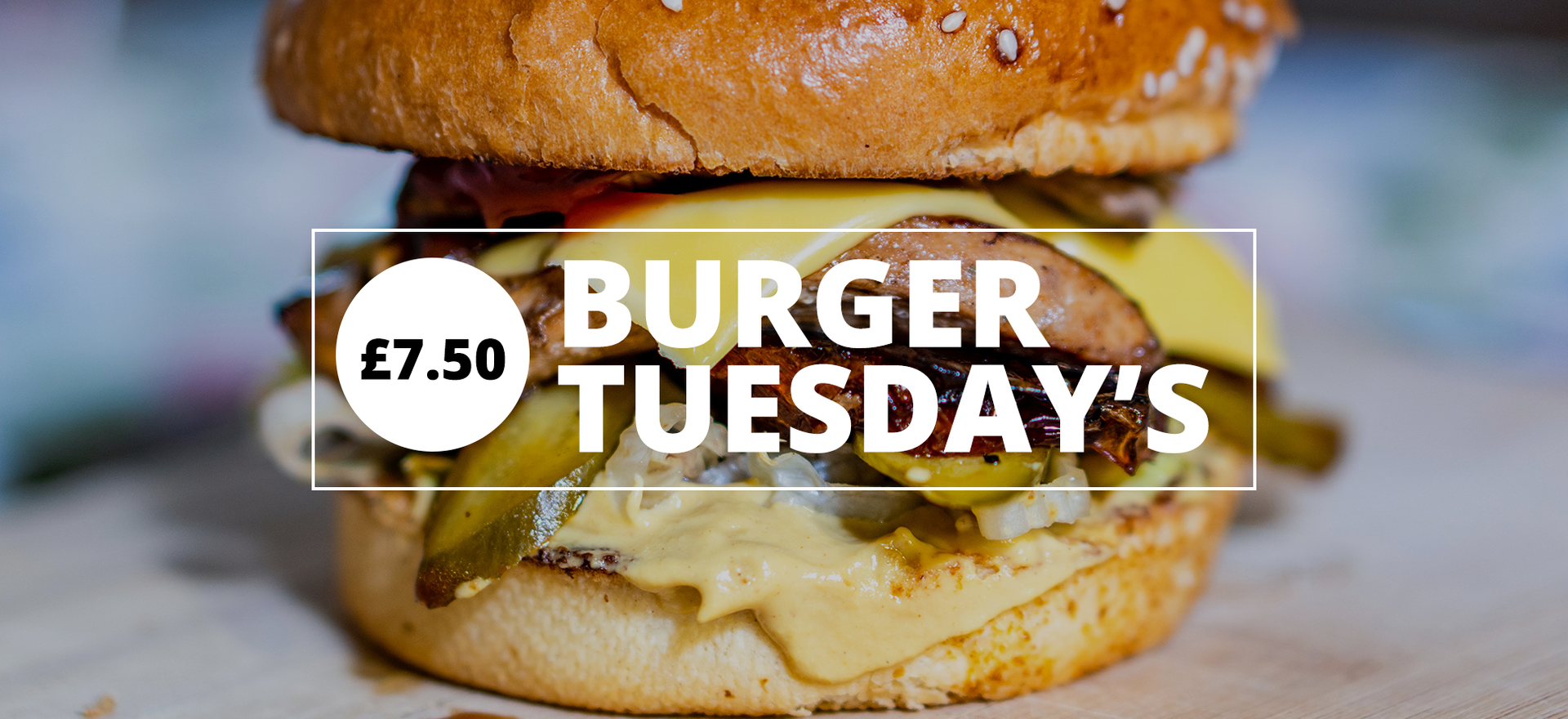 Burger Tuesday's - £7.50