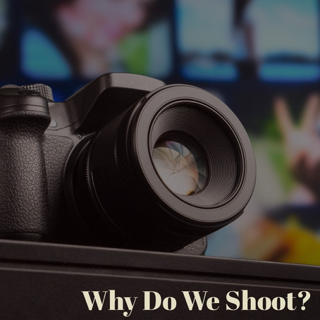 Why Do We Shoot?