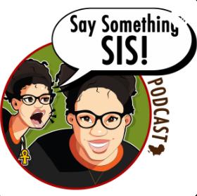 Say Something Sis.PNG