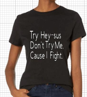 Try Hey-sus Shirt