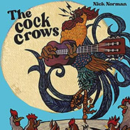 """Nick Norman """"The Cock Crows"""""""