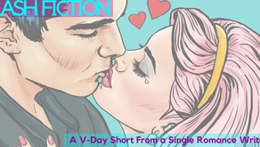 #FlashFiction – Valentine's Day Fantasy of a Single Romance Writer