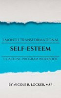 Self Esteem 3 Month Transformational Coaching Program Workbook by [Locker MSP, Nicole R.]