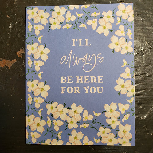 """""""I'll Always Be Here for You"""" Friendship Card"""