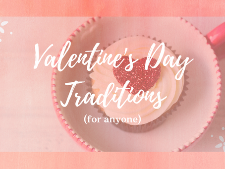 "How to Create a Memorable Valentine's Day (even if you're not ""in love"")"