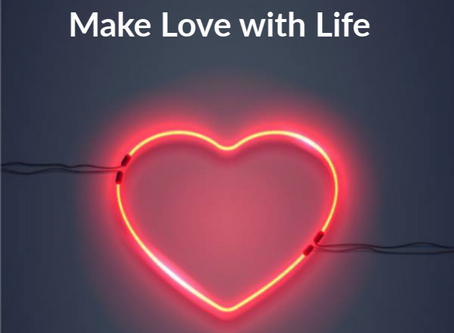 Make Love with Life!