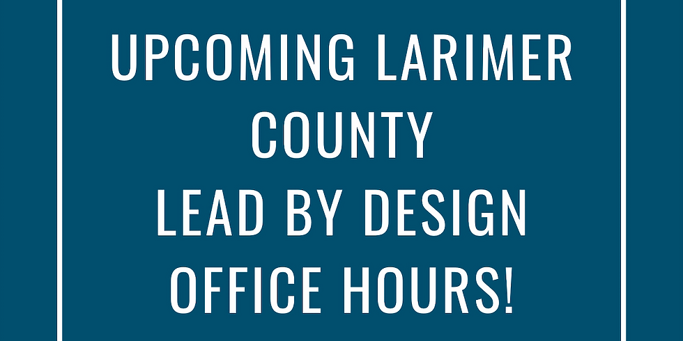 Larimer County Lead by Design Office Hour #3 with Nancy