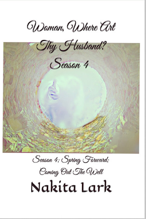 Woman, Where Art Thy Husband? Season 4: Spring Forward; Coming Out The Well
