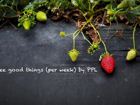 Three good things (per week) by PPL (4/2019)