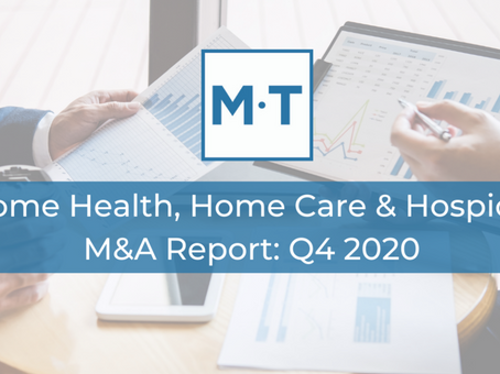 Home Health, Home Care and Hospice M&A Report: Q4 2020