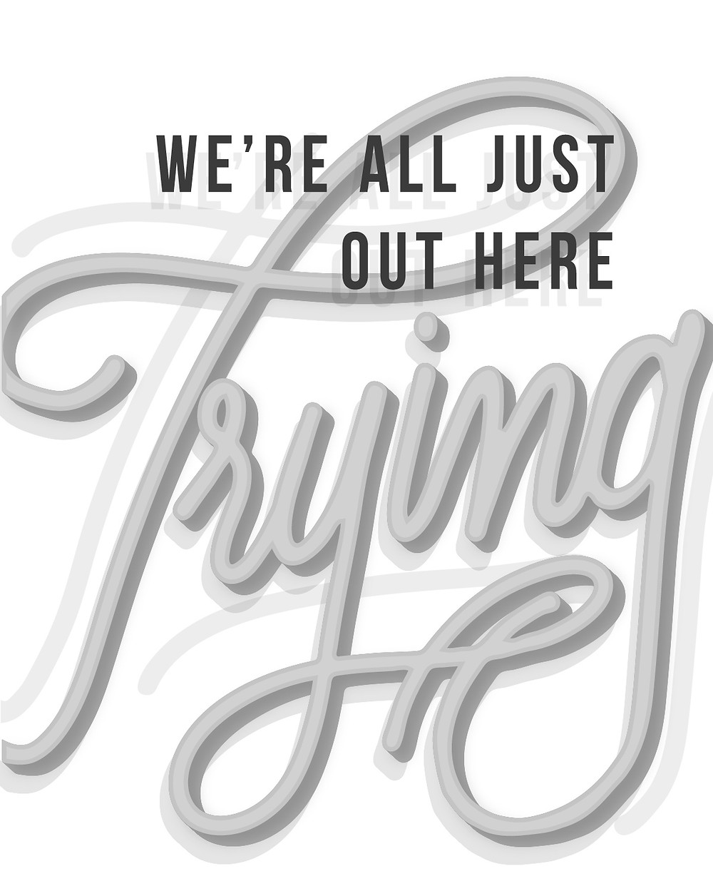 """hand lettering """"we're all just out here trying"""""""