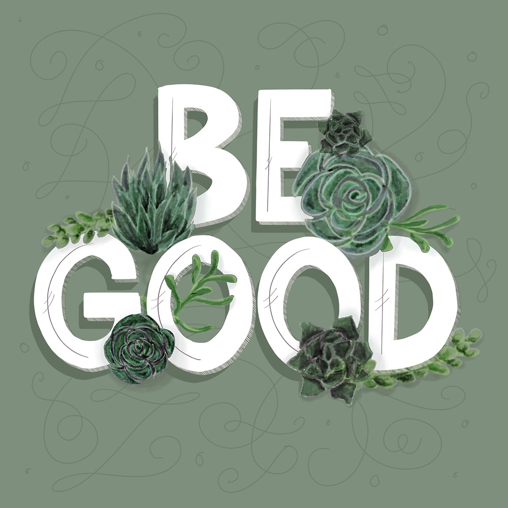"Hand lettered phrase in green, ""Be Good"""