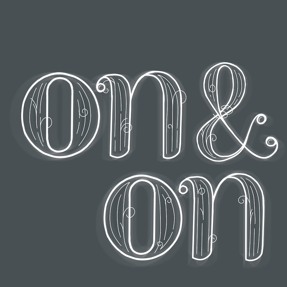 "hand lettering by Freehand Collective, ""on & on"""