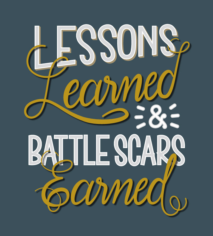"Hand lettering image ""Lessons Learned and Battle Scars Earned"""