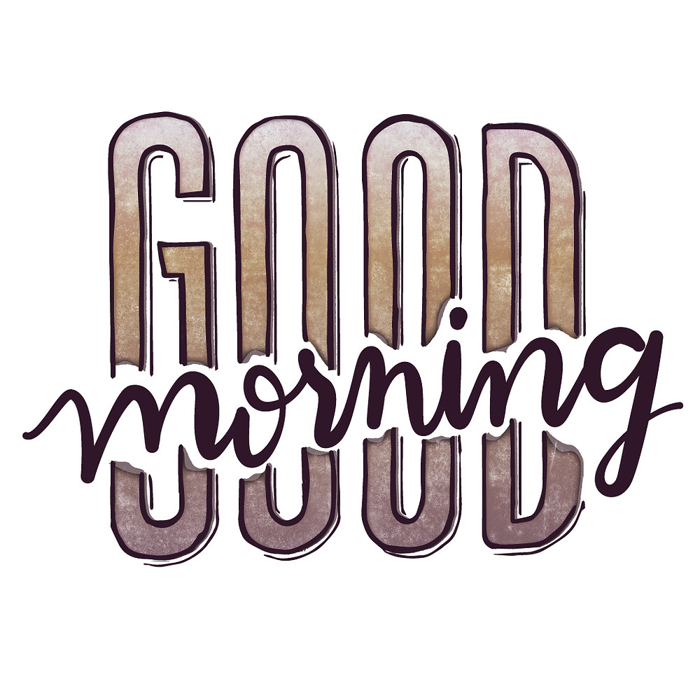 Good Morning hand lettered by Elyse Schreiber