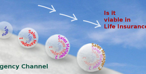 Life Insurance – Is Agency channel viable? At least in the long run?