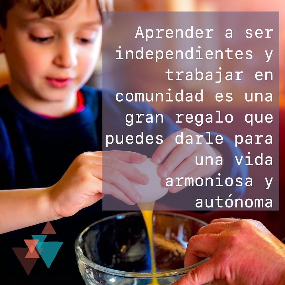 Aprender a ser independientes y trabajar en comunidad, es un gran regalo que puedes darle para una vida armoniosa y autónoma