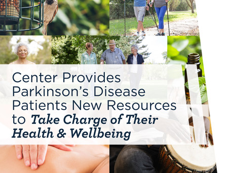 Center Provides Parkinson's Disease Patients New Resources to Take Charge of Their Health& Wellbeing